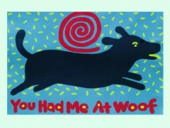 Black dog art , You Had Me At Woof art print copyright Hillary Vermont